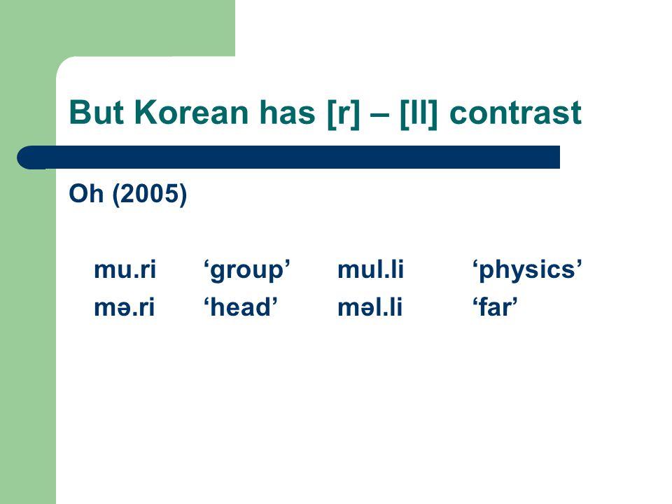 But Korean has [r] – [ll] contrast